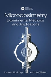 Microdosimetry - Experimental Methods and Applications ebook by Lennart Lindborg, Anthony Waker
