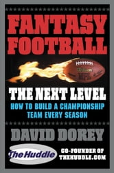 Fantasy Football The Next Level - How to Build a Championship Team Every Season ebook by David Dorey