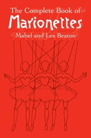 The Complete Book of Marionettes ebook by Mabel and Les Beaton