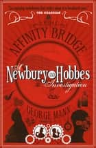 The Affinity Bridge: A Newbury & Hobbes Investigation ebook by George Mann