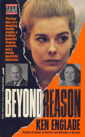 Beyond Reason - The True Story of a Shocking Double Murder, a Brilliant, Beautiful Virginia Socialite, and a Deadly Psychotic Obsession ekitaplar by Ken Englade