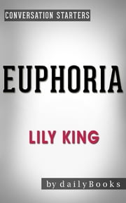Euphoria: by Lily King | Conversation Starters ebook by Daily Books