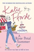 A Rose Petal Summer - The #1 Sunday Times bestseller ebook by Katie Fforde
