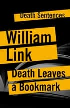 Death Leaves A Bookmark ebook by William Link