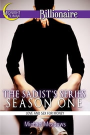The Sadist's Series Season One (Love and Sex for Money) ebook by Michael Meadows