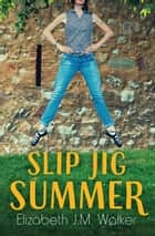 Slip Jig Summer ebook by Elizabeth J. M. Walker