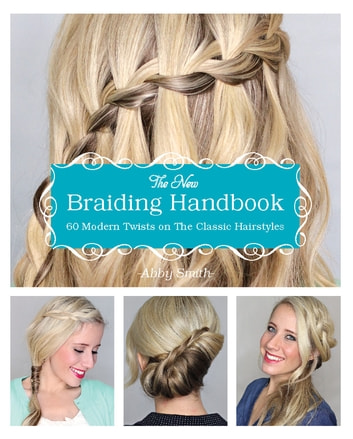 The New Braiding Handbook - 60 Modern Twists on the Classic Hairstyle ebook by Abby Smith