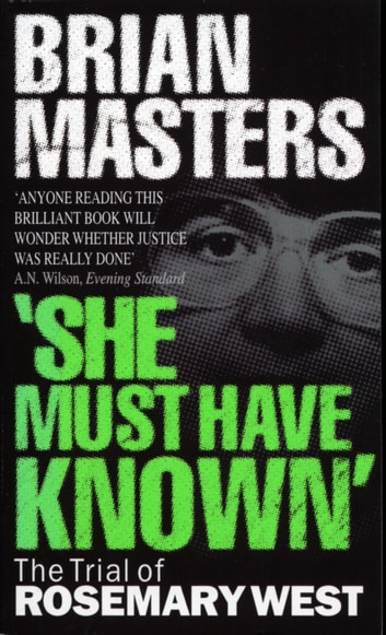 """She Must Have Known"" - The Trial Of Rosemary West ebook by Brian Masters"