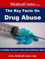 The Key Facts on Drug Abuse - Everything You Need to Know About Substance Abuse ebook by Patrick W. Nee
