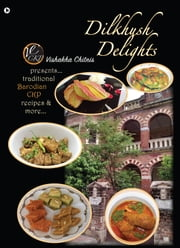 Dilkhush Delights - Presents Traditional Barodian CKP Recipes and More… ebook by Vishakha Chitnis