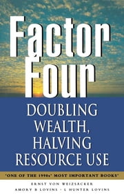 Factor Four - Doubling Wealth, Halving Resource Use - A Report to the Club of Rome ebook by Ernst U.von Weizsacker