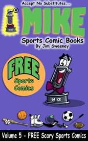 "MIKE's FREE ""Scary"" Sports Comics - Volume 5 ebook by MIKE - aka Mike Raffone"
