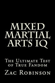 Mixed Martial Arts IQ: The Ultimate Test of True Fandom ebook by Zac Robinson