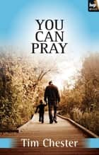 You can pray ebook by Tim Chester