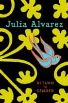 Return to Sender ebook by Julia Alvarez
