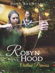 Robyn Hood Outlaw Princess ebook by John Reynolds