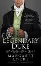 The Legendary Duke: A Regency Historical Romance - Put Up Your Dukes, #2 eBook by Margaret Locke