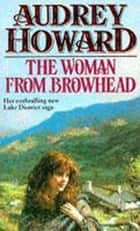 The Woman From Browhead - The first volume in an enthralling Lake District saga that continues with ANNIE'S GIRL. ebook by Audrey Howard