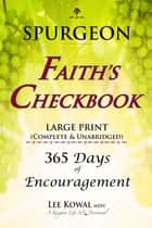 SPURGEON - FAITH'S CHECKBOOK LARGE PRINT (Complete & Unabridged) - 365 Days of Encouragement ebook by Charles H Spurgeon, Lee Kowal