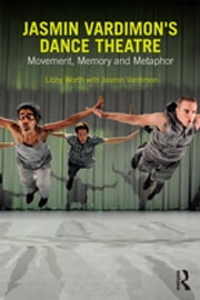 Jasmin Vardimon's Dance Theatre - Movement, memory and metaphor ebook by Libby Worth, Jasmin Vardimon