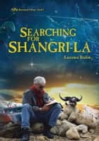 Searching for Shangri-La - Himalayan Trilogy Book I ebook by Laurence J. Brahm