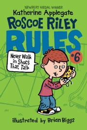 Roscoe Riley Rules #6: Never Walk in Shoes That Talk ebook by Katherine Applegate, Brian Biggs