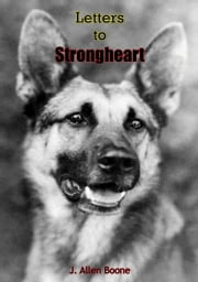 Letters To Strongheart ebook by J. Allen Boone