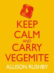 Keep Calm and Carry Vegemite ebook by Allison Rushby,Alison Rushby