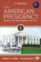The American Presidency - Origins and Development, 1776–2014 ebook by Michael Nelson, Mr. Sidney M. Milkis
