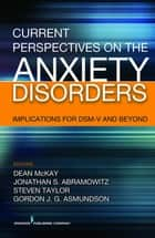 Current Perspectives on the Anxiety Disorders ebook by Steven Taylor, PhD, ABPP,Dean McKay, PhD, ABPP,Jonathan S. Abramowitz, PhD, ABPP,Gordon J. G. Asmundson, PhD