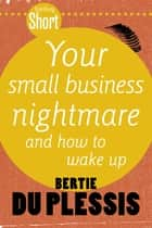 Tafelberg Short: Your Small Business Nightmare ebook by Bertie du Plessis