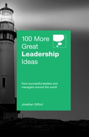 100 More Great Leadership Ideas - From successful leaders to managers around the world ebook by Jonathan Gifford