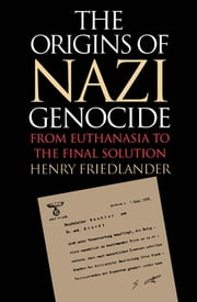 The Origins of Nazi Genocide - From Euthanasia to the Final Solution ebook by Henry Friedlander