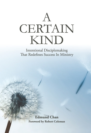 A Certain Kind - Intentional Disciplemaking That Redefines Success In Ministry ebook by Edmund Chan
