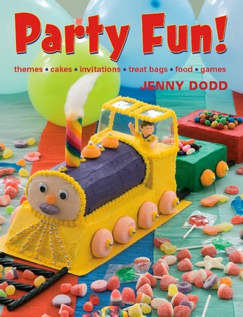 Party Fun! - Themes, cakes, invitations, treat bags, food, games ebook by Jenny Dodd