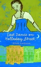 Last Dance on Holladay Street ebook by Elisa Carbone