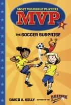 MVP #2: The Soccer Surprise ebook by David A. Kelly, Scott Brundage