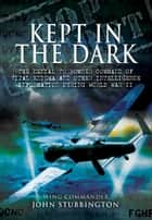 Bomber Command: Kept in the Dark ebook by Stubbington, John