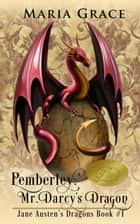 Pemberley: Mr. Darcy's Dragon - Jane Austen's Dragons ebook by Maria Grace