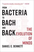 From Bacteria to Bach and Back: The Evolution of Minds ebook by Daniel C. Dennett