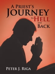 A Priest's Journey To Hell and Back ebook by Peter J. Riga