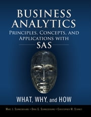 Business Analytics Principles, Concepts, and Applications with SAS - What, Why, and How ebook by Marc J. Schniederjans,Dara G. Schniederjans,Christopher M. Starkey