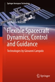 Flexible Spacecraft Dynamics, Control and Guidance - Technologies by Giovanni Campolo ebook by Leonardo Mazzini