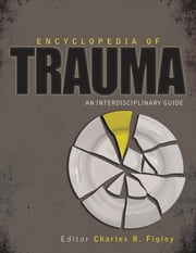 Encyclopedia of Trauma - An Interdisciplinary Guide ebook by Dr. Charles R. Figley