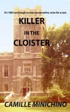 Killer in the Cloister ebook by Camille Minichino