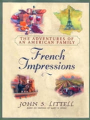 French Impressions: - The Adventures of an American Family ebook by John S. Littell