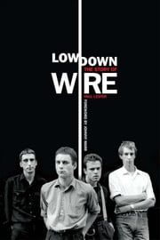 Lowdown: The Story of Wire ebook by Paul Lester