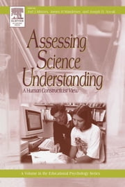 Assessing Science Understanding: A Human Constructivist View ebook by Mintzes, Joel J.