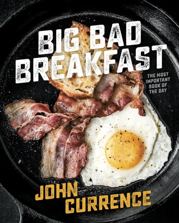 Big Bad Breakfast - The Most Important Book of the Day [A Cookbook] ebook by John Currence