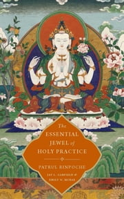 The Essential Jewel of Holy Practice ebook by Jay L. Garfield, Emily W. McRae